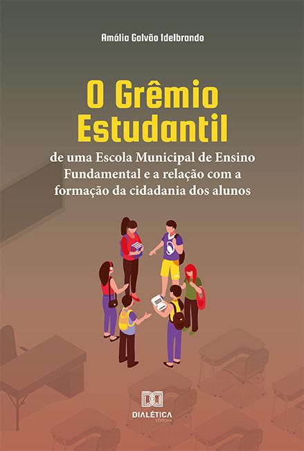 O Grêmio Estudantil de uma Escola Municipal de Ensino Fundamental e a relação com a formação da cidadania dos alunos