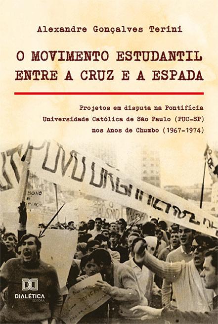 O movimento estudantil Entre a Cruz e a Espada: Projetos em disputa na Pontifícia Universidade Católica de São Paulo (PUC-SP) nos Anos de Chumbo  (1967-1974)