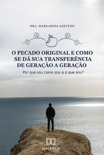 O Pecado Original e como se dá sua transferência de geração a geração: Por que sou como sou e o que sou?