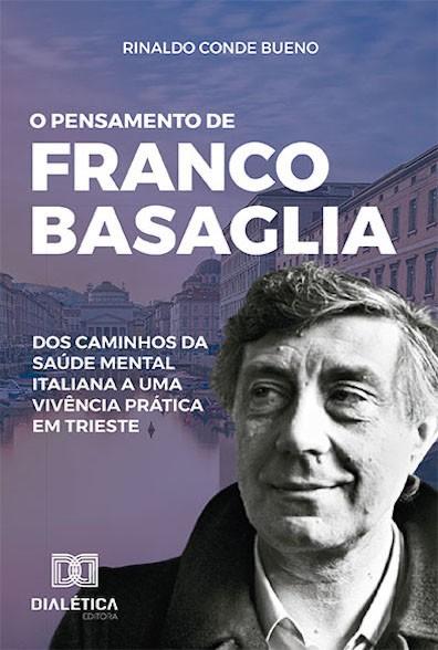 O pensamento de Franco Basaglia: dos caminhos da saúde mental italiana a uma vivência prática em Trieste
