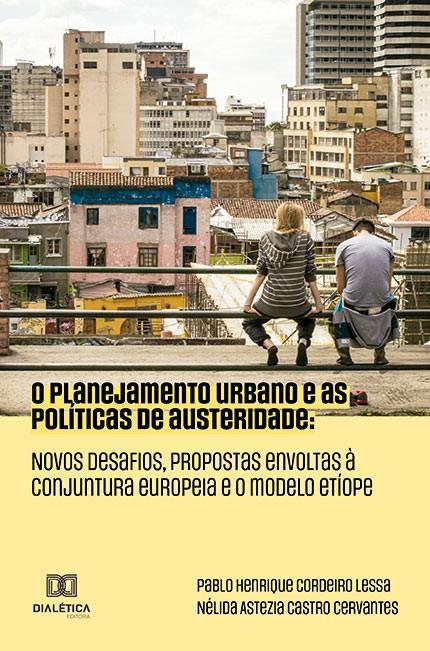 O planejamento urbano e as políticas de austeridade: novos desafios, propostas envoltas à conjuntura europeia e o modelo Etíope