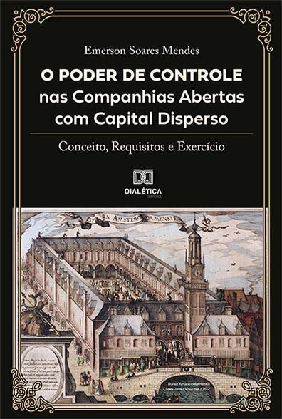 O poder de controle nas companhias abertas com capital disperso: conceito, requisitos e exercício