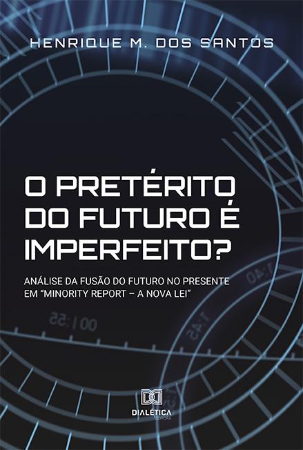 """O pretérito do futuro é imperfeito?: análise da fusão do futuro no presente em """"Minority Report - a Nova Lei?"""""""