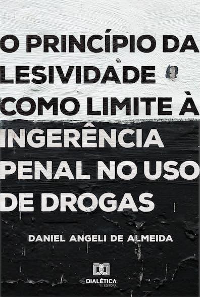 O princípio da lesividade como limite à ingerência penal na questão do uso de drogas