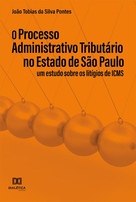 O processo administrativo tributário no Estado de São Paulo: um estudo sobre os Litígios de ICMS