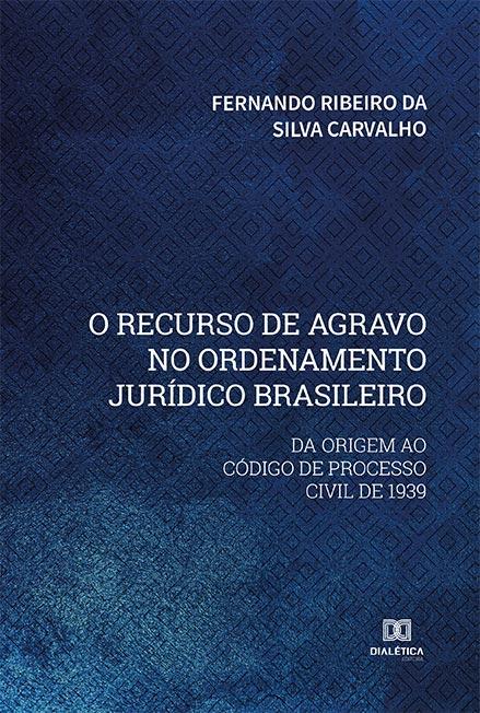 O recurso de agravo no ordenamento jurídico brasileiro: da origem ao código de processo civil de 1939