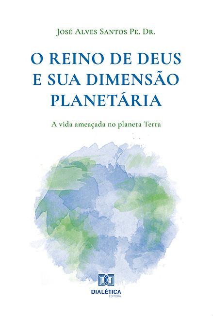 O Reino de Deus e sua dimensão planetária: a vida ameaçada no planeta Terra