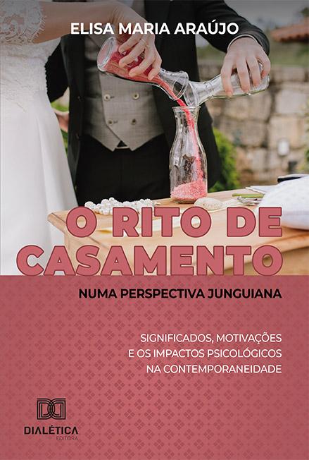 O rito de casamento numa perspectiva junguiana: significados, motivações e os impactos psicológicos na contemporaneidade