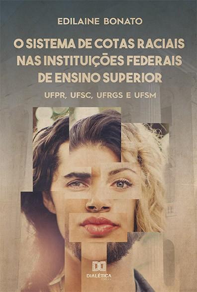 O sistema de cotas raciais nas instituições federais de ensino superior: UFPR, UFSC, UFRGS e UFSM
