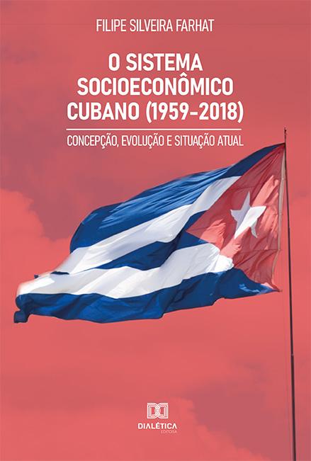 O sistema socioeconômico cubano (1959-2018): concepção, evolução e situação atual