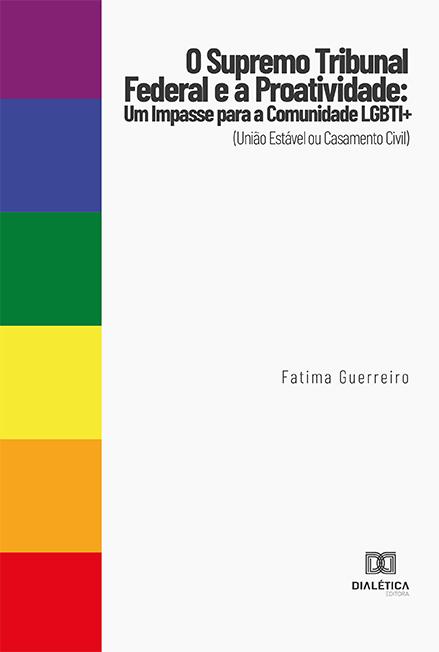 O Supremo Tribunal Federal e a Proatividade: um impasse para a comunidade LGBTI+ (União Estável ou Casamento Civil)