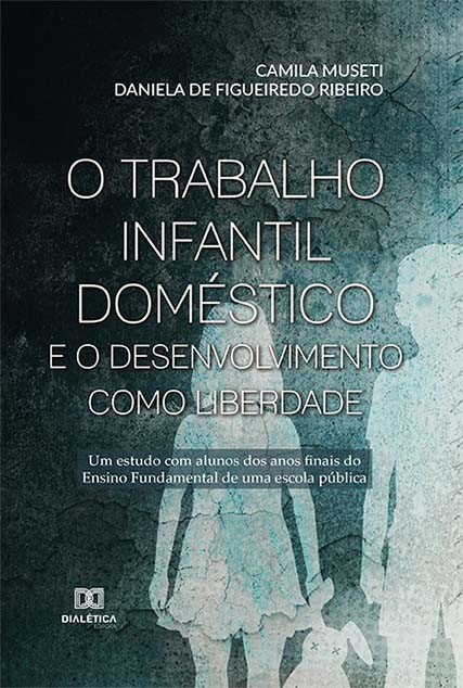 O trabalho infantil doméstico e o desenvolvimento como liberdade: um estudo com alunos do ensino fundamental II de uma escola pública