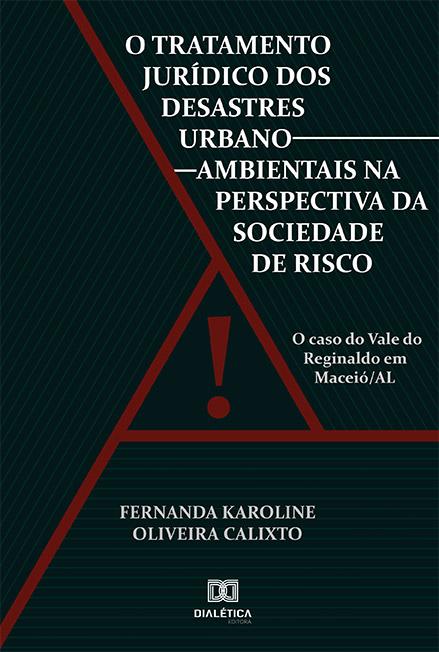 O tratamento jurídico dos desastres urbano-ambientais na perspectiva da sociedade de risco: o caso do Vale do Reginaldo em Maceió/AL