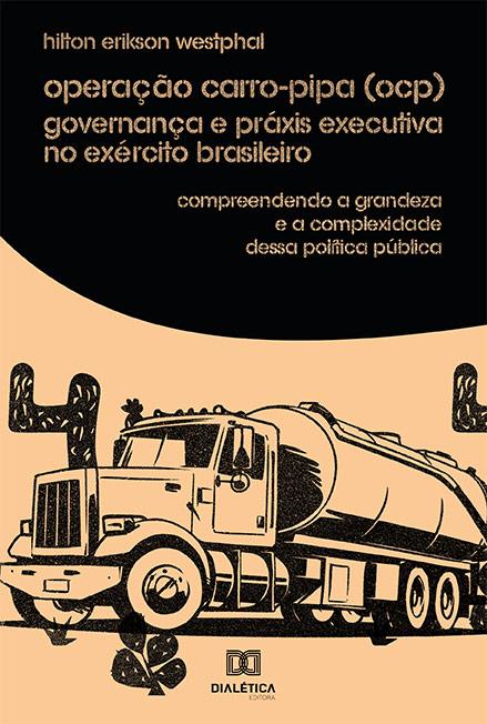 Operação carro-pipa (OCP) governança e práxis Executiva no Exército Brasileiro: compreendendo a grandeza e a complexidade dessa política pública