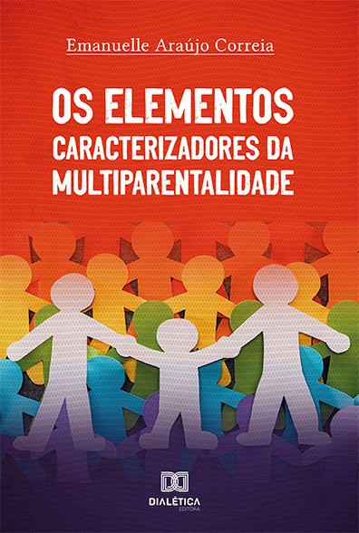 Os elementos caracterizadores da multiparentalidade