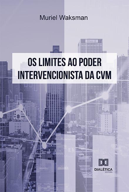 Os limites ao poder intervencionista da CVM