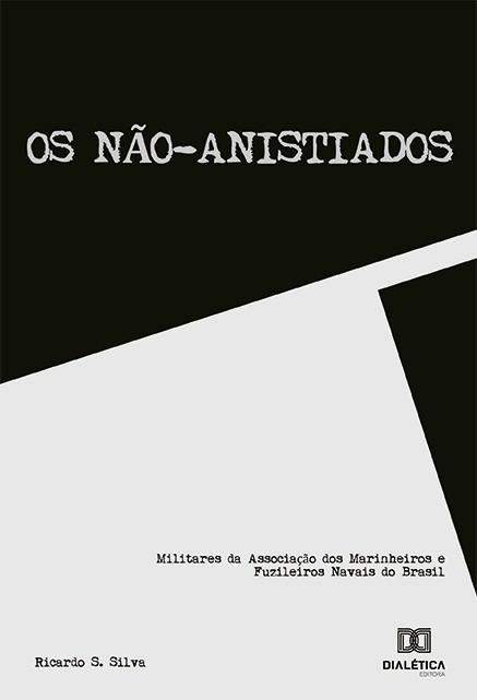 Os não-anistiados: militares da associação dos marinheiros e fuzileiros navais do Brasil