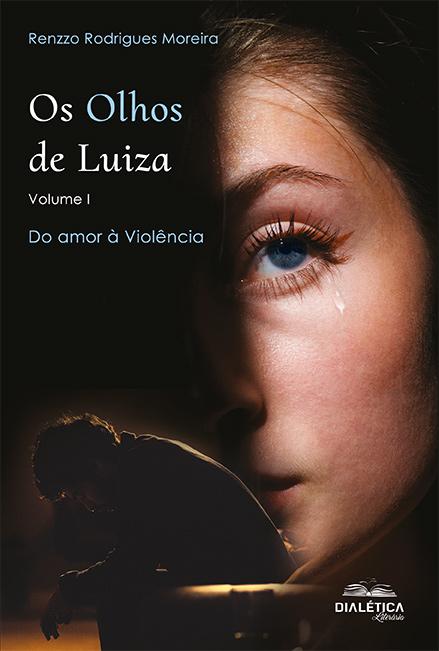 Os olhos de Luiza - Volume I: do amor à violência