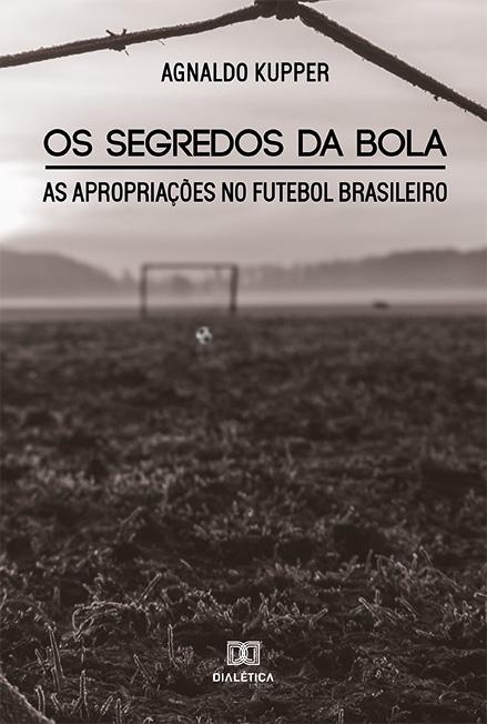 Os segredos da bola: as apropriações no Futebol Brasileiro