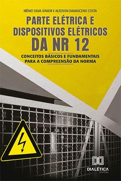 Parte elétrica e dispositivos elétricos da NR 12: conceitos básicos e fundamentais para a compreensão da norma