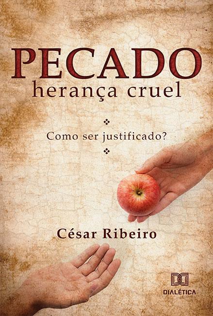Pecado, herança cruel: como ser justificado?