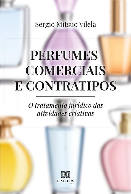 Perfumes Comerciais e Contratipos: o tratamento jurídico das atividades criativas
