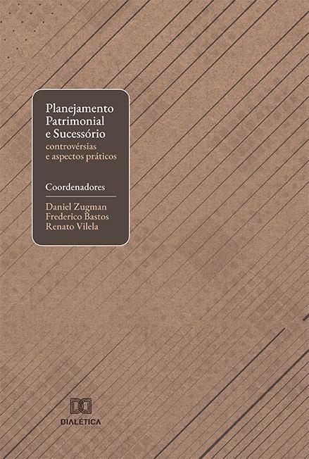 Planejamento patrimonial e sucessório: controvérsias e aspectos práticos