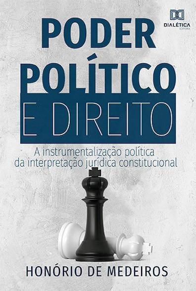 Poder político e Direito: a instrumentalização política da interpretação jurídica constitucional