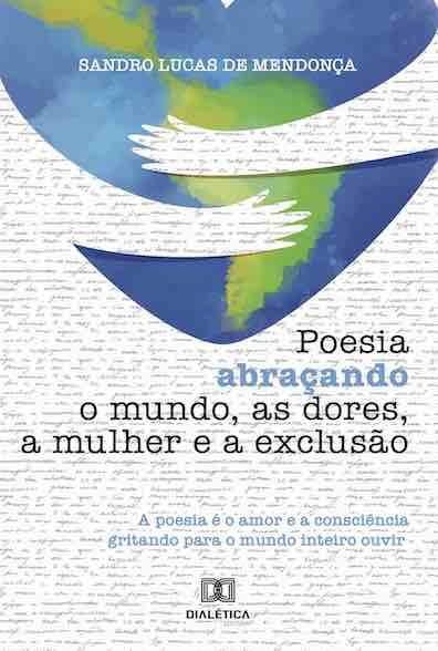 Poesia abraçando o mundo: a poesia é o amor e a consciência gritando para o mundo
