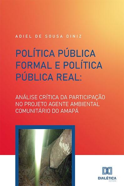 Política Pública Formal e Política Pública Real: análise crítica da participação no projeto Agente Ambiental Comunitário do Amapá