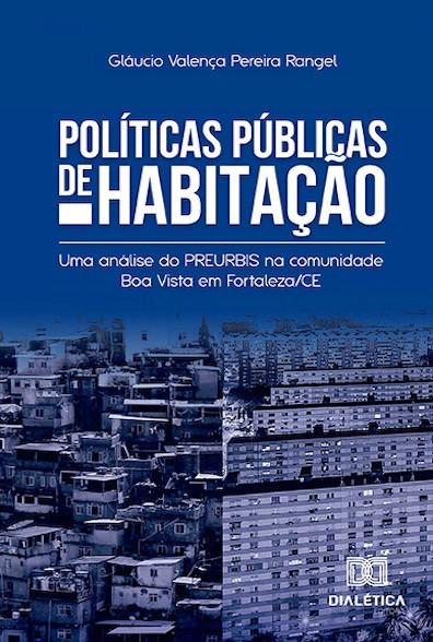 Políticas Públicas de habitação: uma análise do Preurbis na comunidade Boa Vista em Fortaleza/CE