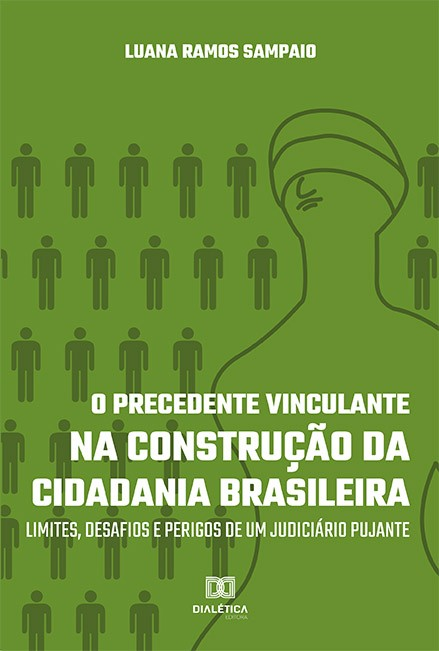 Precedente Vinculante na construção da cidadania brasileira: limites, desafios e perigos de um judiciário pujante
