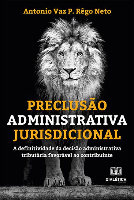 Preclusão administrativa jurisdicional: a definitividade da decisão administrativa tributária favorável ao contribuinte