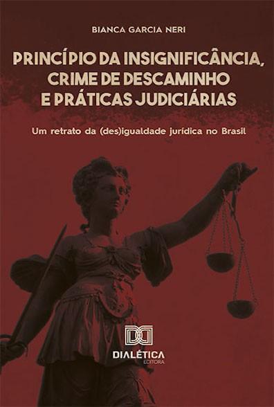 Princípio da insignificância, crime de descaminho e práticas judiciárias: um retrato da (des)igualdade jurídica no Brasil