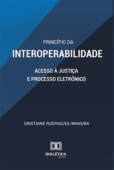 Princípio da Interoperabilidade: acesso à Justiça e processo eletrônico