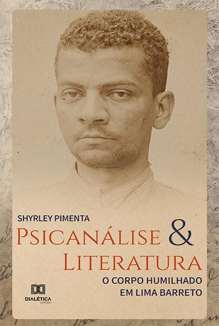 Psicanálise e literatura: o corpo humilhado em Lima Barreto