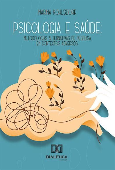 Psicologia e saúde: metodologias alternativas de pesquisa em contextos adversos