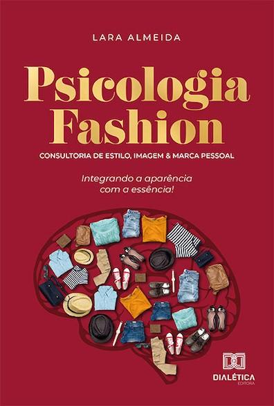 Psicologia fashion: consultoria de estilo, imagem e marca pessoal - integrando a aparência com a essência