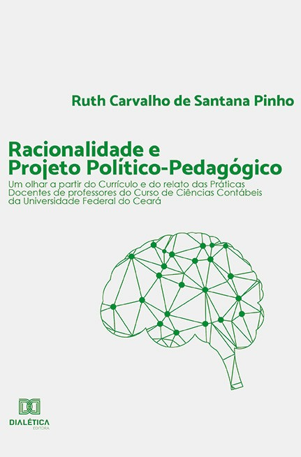Racionalidade e Projeto Político-pedagógico: um olhar a partir do Currículo e do relato das Práticas Docentes de professores do Curso de Ciências