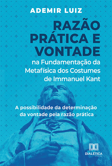 Razão Prática e Vontade na Fundamentação da Metafísica dos Costumes de Immanuel Kant