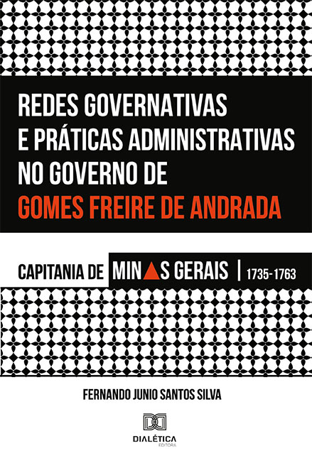Redes governativas e práticas administrativas no governo de Gomes Freire de Andrada: capitania de Minas Gerais, 1735-1763