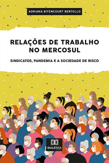 Relações de trabalho no Mercosul: sindicatos,pandemia e a sociedade de risco