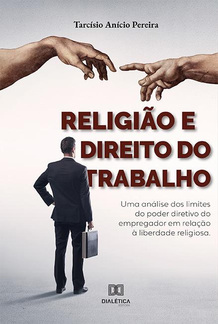 Religião e Direito do Trabalho: uma análise dos limites do poder diretivo do empregador em relação à liberdade religiosa