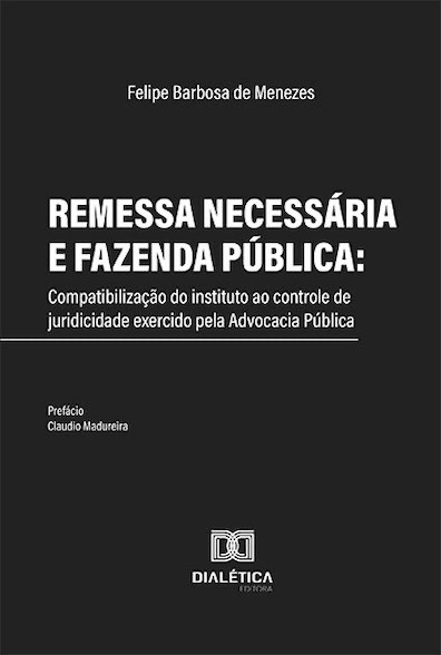 Remessa necessária e Fazenda Pública: compatibilização do instituto ao controle de juridicidade exercido pela Advocacia Pública