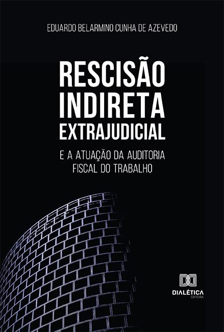 Rescisão indireta extrajudicial: e a atuação da auditoria fiscal do trabalho