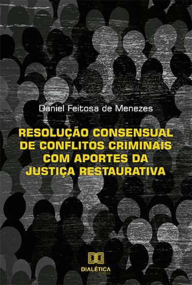 Resolução consensual de conflitos criminais com aportes da Justiça Restaurativa