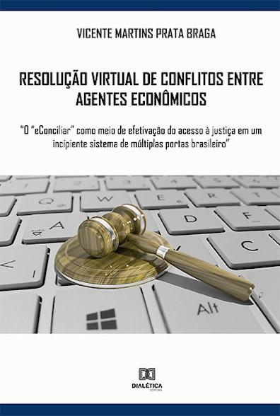 Resolução virtual de conflitos entre agentes econômicos: ?o ?eConciliar? como meio de efetivação do acesso à justiça em um incipiente sistema de múltiplas po