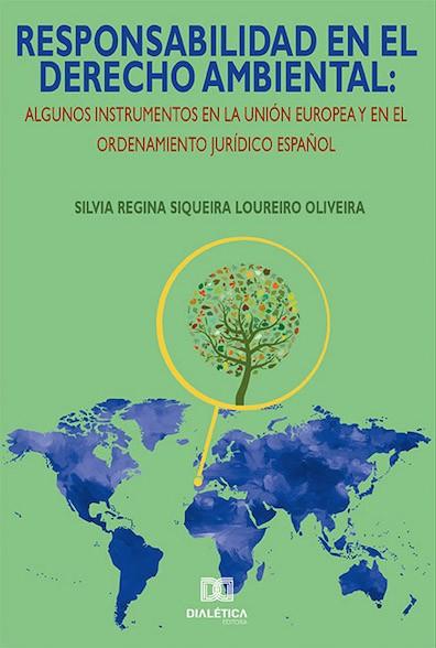 Responsabilidad en el derecho ambiental: algunos instrumentos en la Unión Europea y en el ordenamiento jurídico español