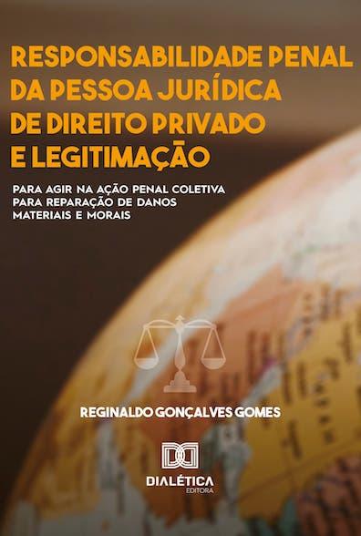 Responsabilidade penal da pessoa jurídica de direito privado e legitimação para agir na ação penal coletiva para reparação de danosmateriais e morais
