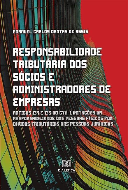 Responsabilidade tributária dos sócios e administradores de empresas: Artigos 134 e 135 do CTN